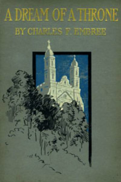 A Dream of a Throne by Charles F. Embree